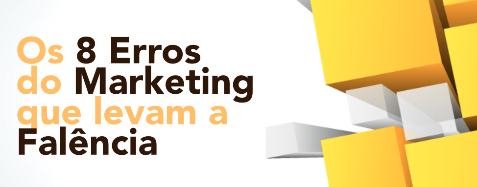 8 erros marketing levam a falencia